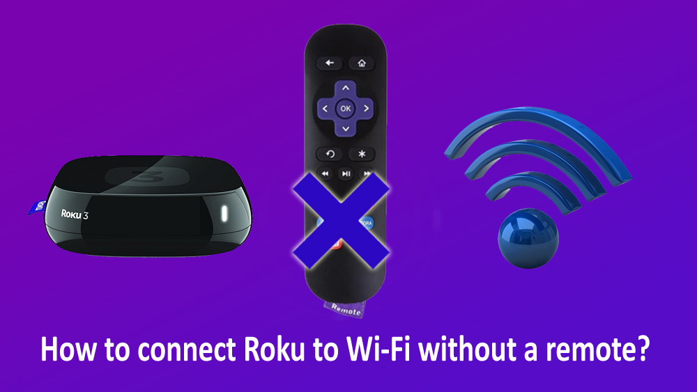 connect Roku to Wi-Fi Without a remote
